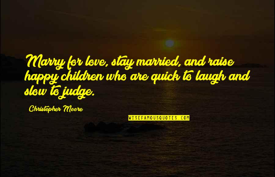 Quick Love Quotes By Christopher Moore: Marry for love, stay married, and raise happy