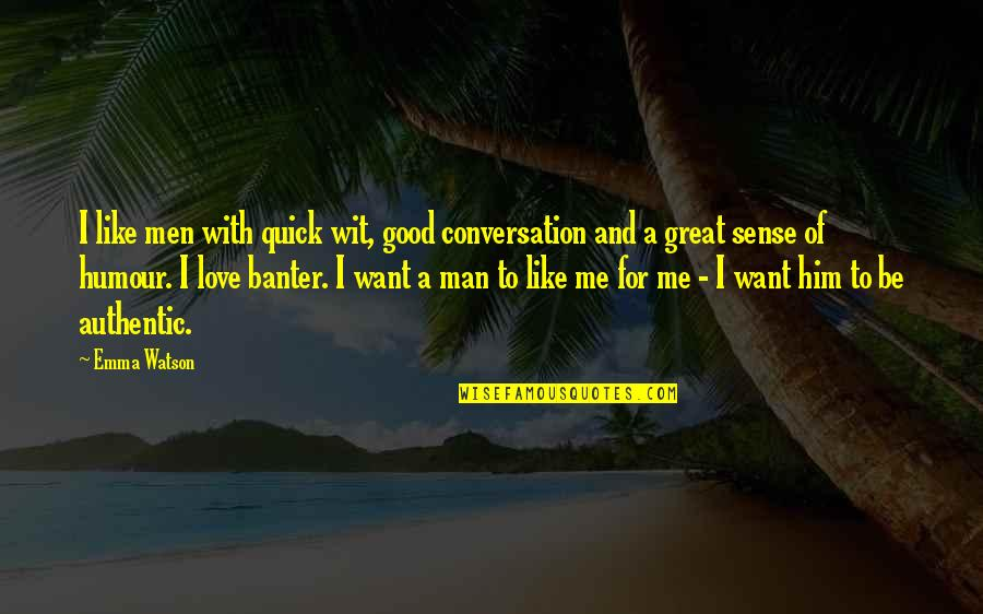 Quick Love Quotes By Emma Watson: I like men with quick wit, good conversation