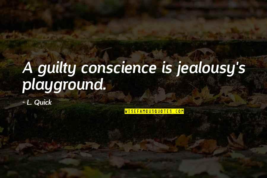 Quick Love Quotes By L. Quick: A guilty conscience is jealousy's playground.