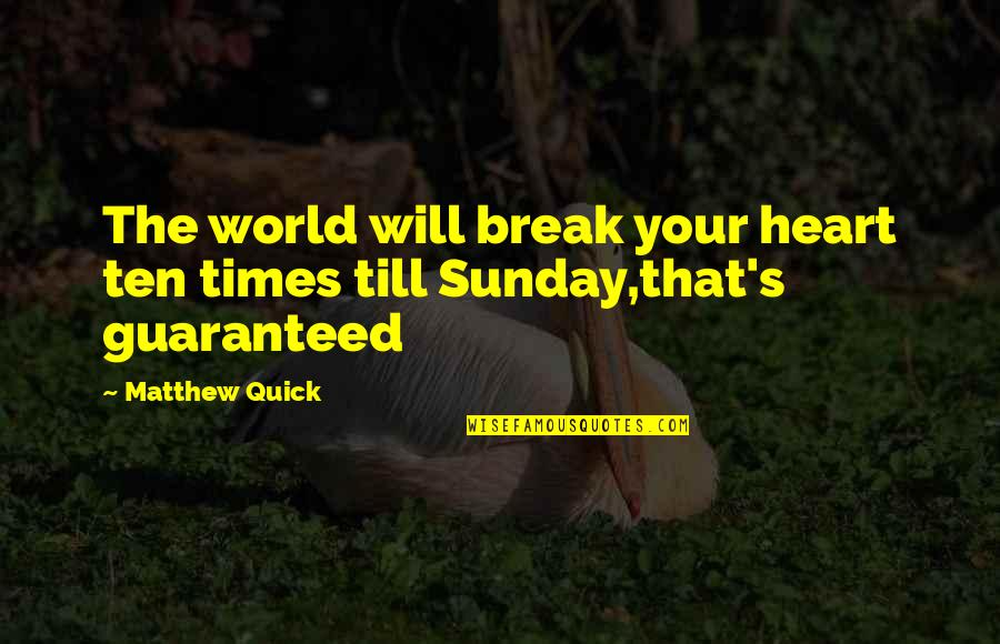 Quick Love Quotes By Matthew Quick: The world will break your heart ten times