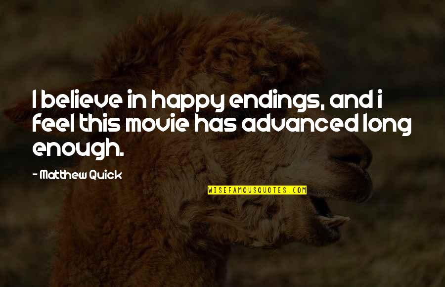 Quick Love Quotes By Matthew Quick: I believe in happy endings, and i feel