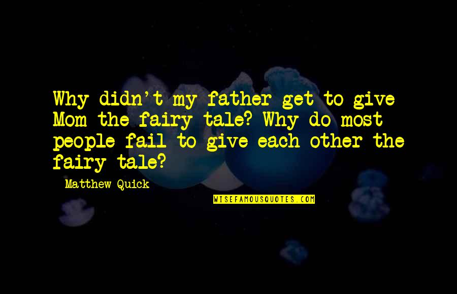 Quick Love Quotes By Matthew Quick: Why didn't my father get to give Mom