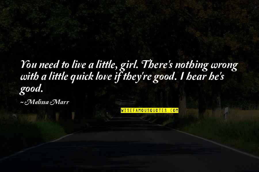 Quick Love Quotes By Melissa Marr: You need to live a little, girl. There's