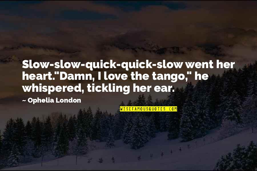 "Quick Love Quotes By Ophelia London: Slow-slow-quick-quick-slow went her heart.""Damn, I love the tango,"""