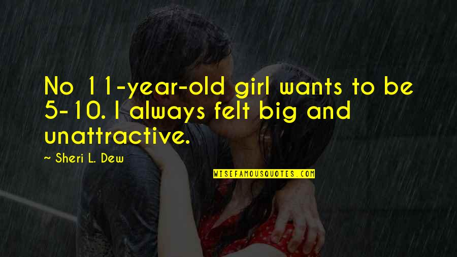 Quidditch World Cup Quotes By Sheri L. Dew: No 11-year-old girl wants to be 5-10. I