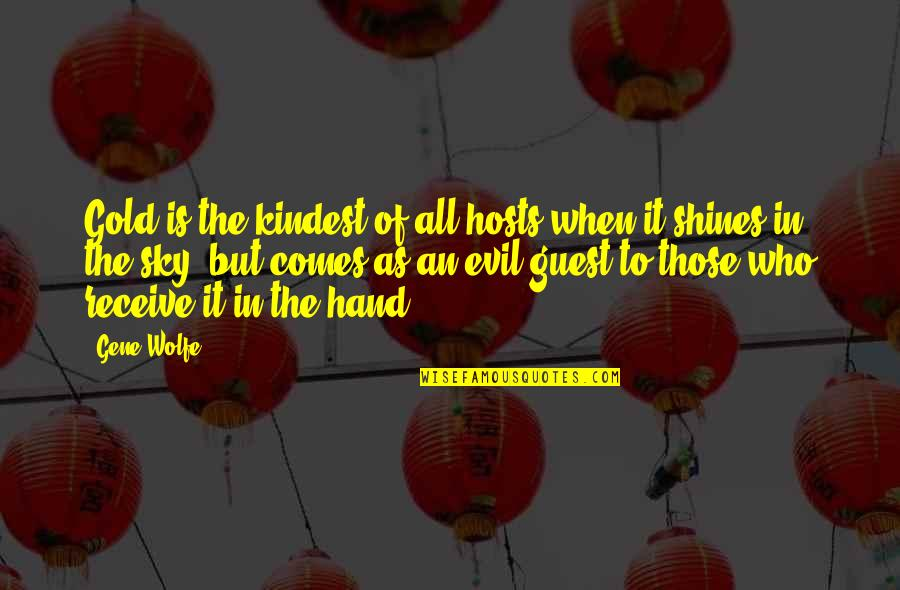 Quiet Seas Quotes By Gene Wolfe: Gold is the kindest of all hosts when