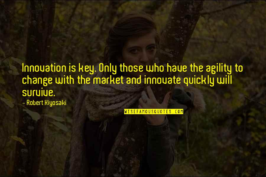 Quiet Seas Quotes By Robert Kiyosaki: Innovation is key. Only those who have the