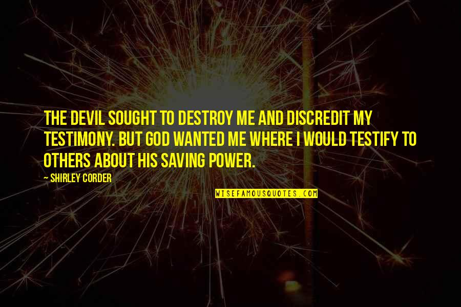 Quiet Seas Quotes By Shirley Corder: The devil sought to destroy me and discredit
