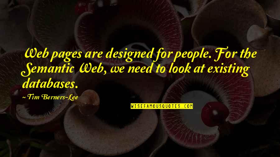 Quiet Seas Quotes By Tim Berners-Lee: Web pages are designed for people. For the