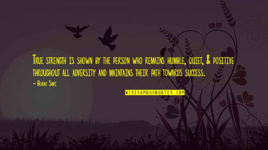 Quiet Success Quotes By Behdad Sami: True strength is shown by the person who