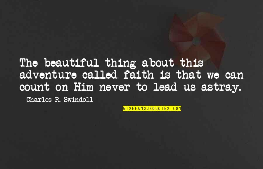 Quiet Success Quotes By Charles R. Swindoll: The beautiful thing about this adventure called faith