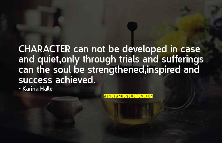 Quiet Success Quotes By Karina Halle: CHARACTER can not be developed in case and