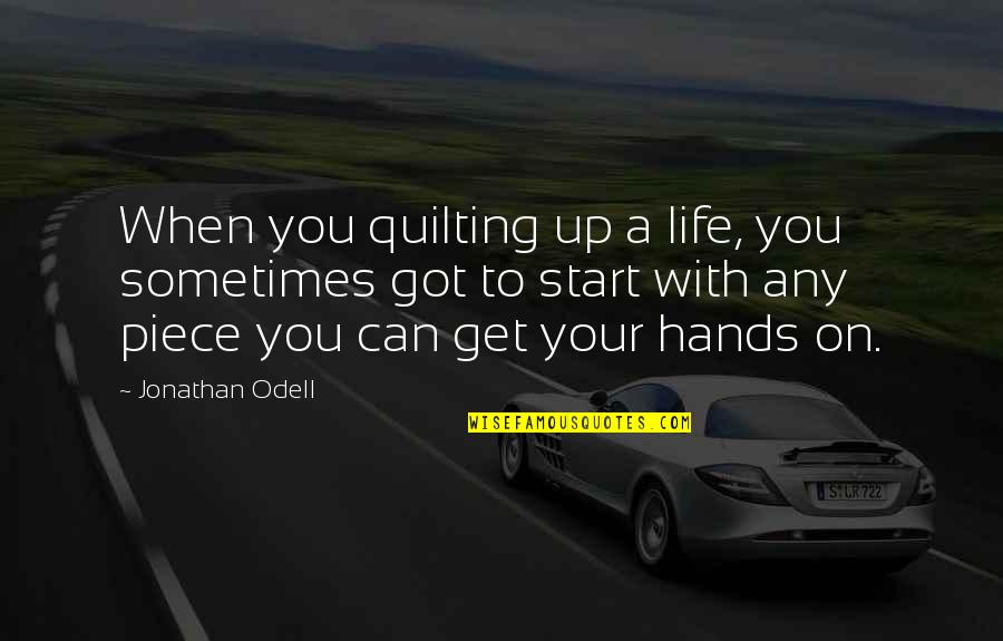 Quilting And Life Quotes By Jonathan Odell: When you quilting up a life, you sometimes