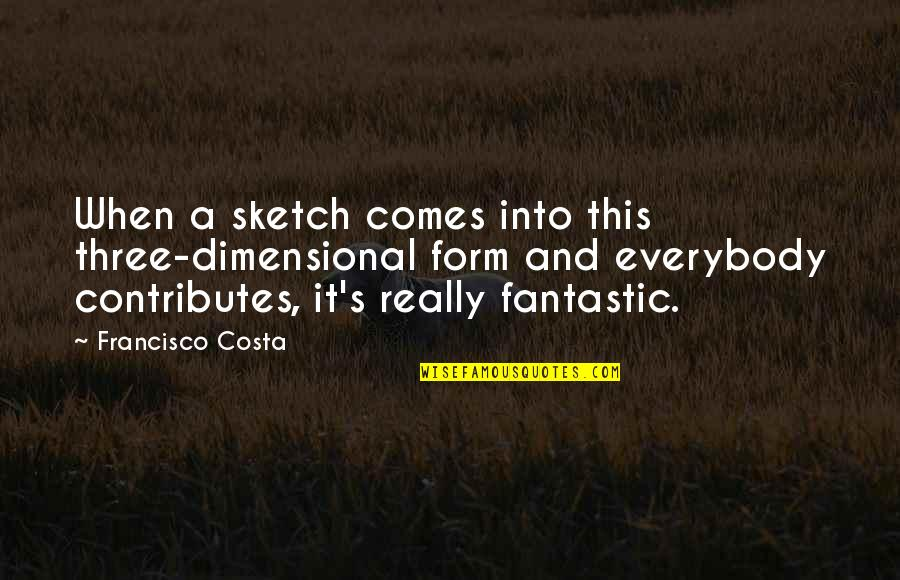 Quinn And Valor Quotes By Francisco Costa: When a sketch comes into this three-dimensional form
