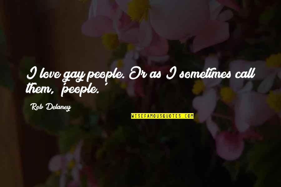 Quinn And Valor Quotes By Rob Delaney: I love gay people. Or as I sometimes