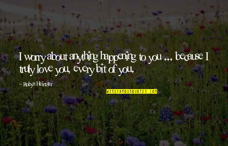 Quinn And Valor Quotes By Robyn Heirtzler: I worry about anything happening to you ...