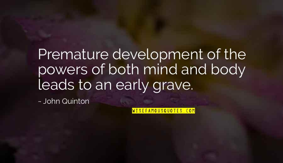 Quinton's Quotes By John Quinton: Premature development of the powers of both mind