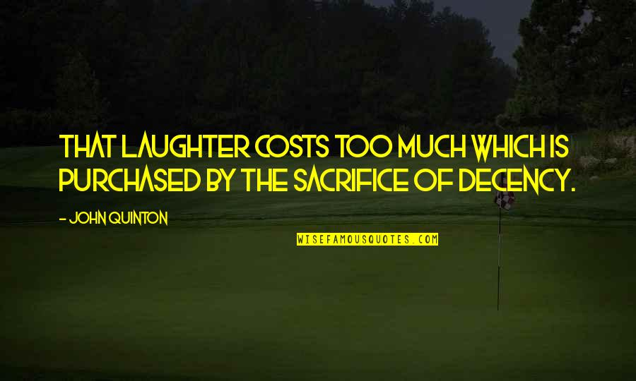 Quinton's Quotes By John Quinton: That laughter costs too much which is purchased