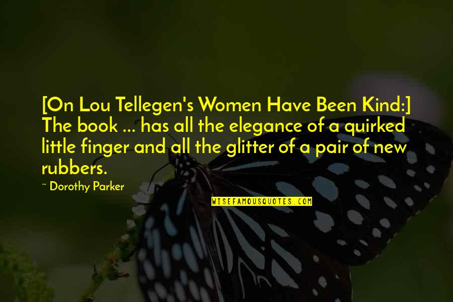 Quirked Quotes By Dorothy Parker: [On Lou Tellegen's Women Have Been Kind:] The