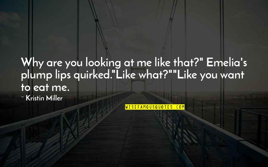 """Quirked Quotes By Kristin Miller: Why are you looking at me like that?"""""""