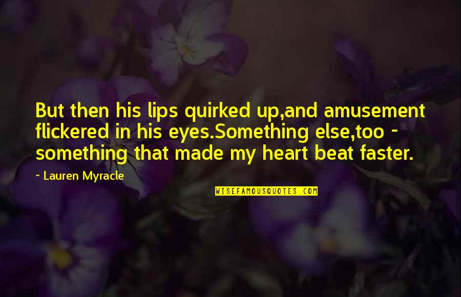 Quirked Quotes By Lauren Myracle: But then his lips quirked up,and amusement flickered