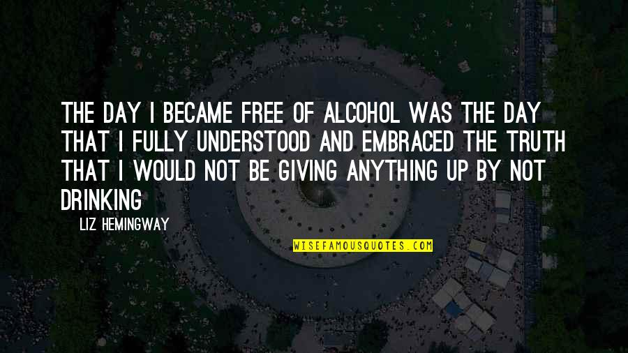 Quit Alcohol Quotes By Liz Hemingway: The day I became free of alcohol was