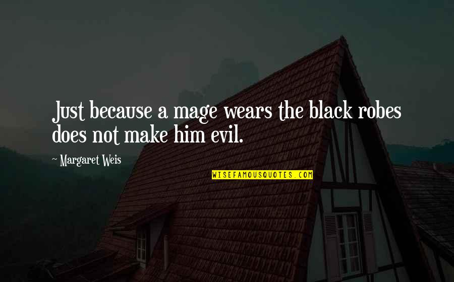 Quit Drugs Quotes By Margaret Weis: Just because a mage wears the black robes