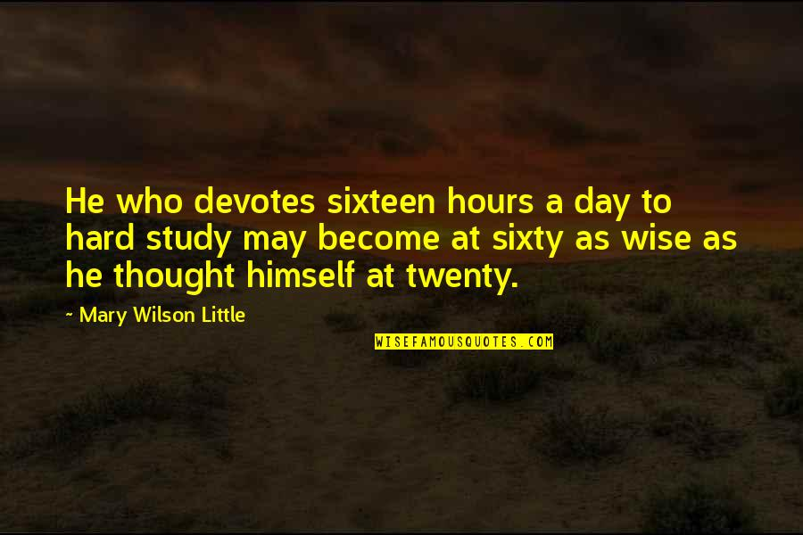Quit Drugs Quotes By Mary Wilson Little: He who devotes sixteen hours a day to