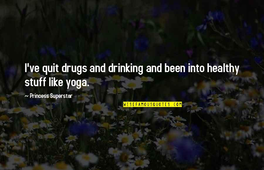 Quit Drugs Quotes By Princess Superstar: I've quit drugs and drinking and been into