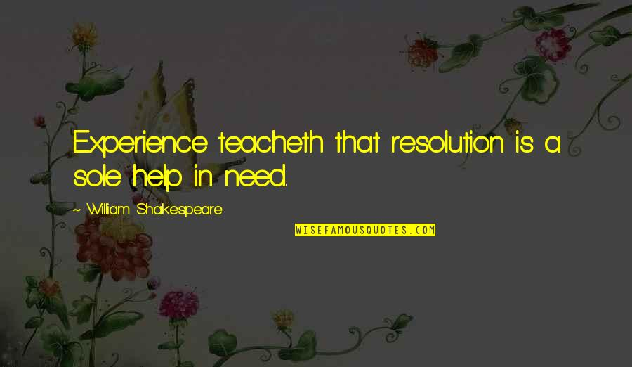 Quit Drugs Quotes By William Shakespeare: Experience teacheth that resolution is a sole help