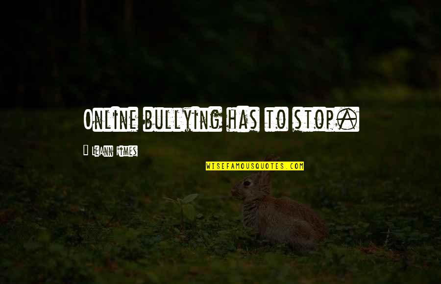 Quit Playing With My Emotions Quotes By LeAnn Rimes: Online bullying has to stop.