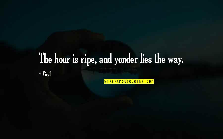 Quit Playing With My Emotions Quotes By Virgil: The hour is ripe, and yonder lies the
