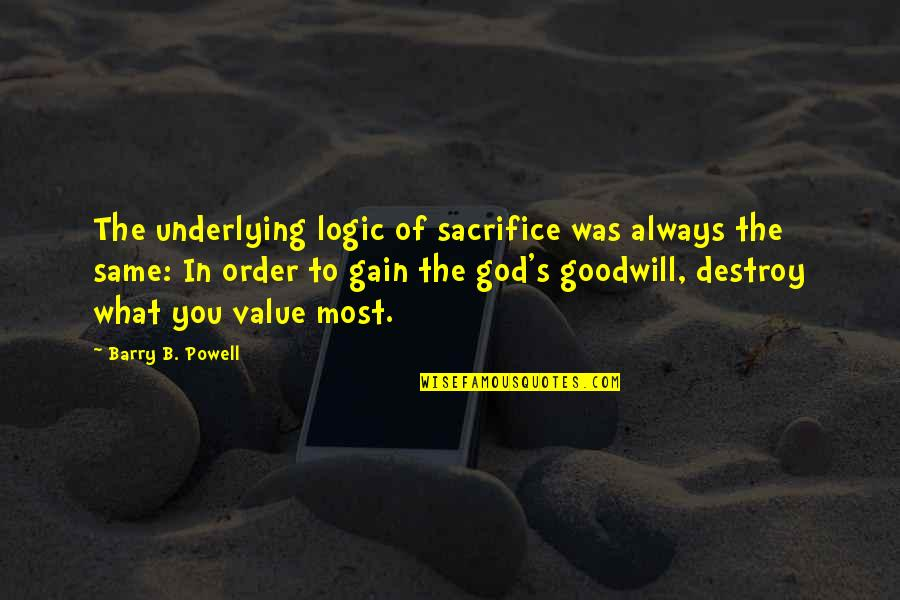 Quitting Smoking Cigarettes Quotes By Barry B. Powell: The underlying logic of sacrifice was always the
