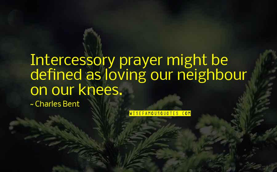 Quitting Smoking Cigarettes Quotes By Charles Bent: Intercessory prayer might be defined as loving our