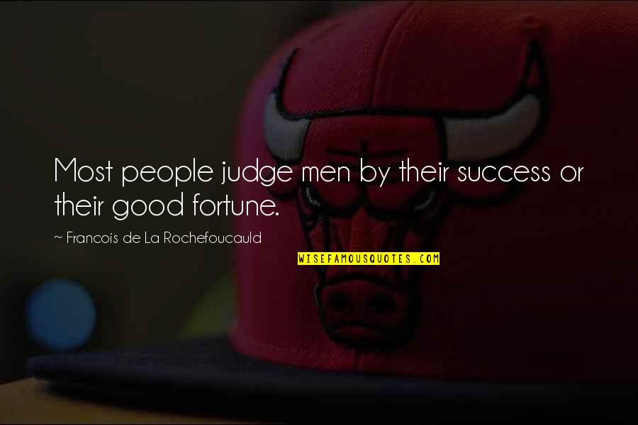 Quitting Smoking Cigarettes Quotes By Francois De La Rochefoucauld: Most people judge men by their success or