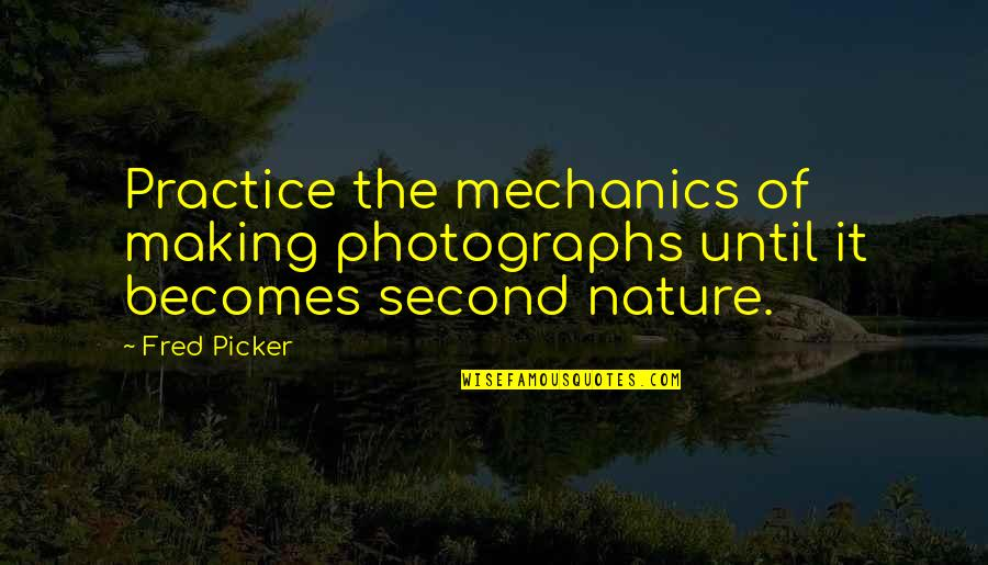 Quitting Smoking Cigarettes Quotes By Fred Picker: Practice the mechanics of making photographs until it