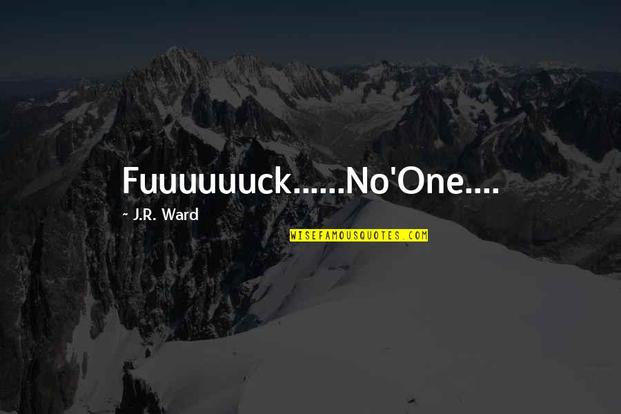 Quitting Smoking Cigarettes Quotes By J.R. Ward: Fuuuuuuck......No'One....