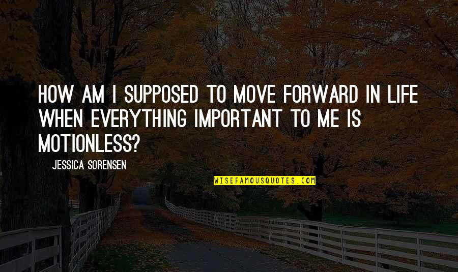Quitting Smoking Cigarettes Quotes By Jessica Sorensen: How am I supposed to move forward in