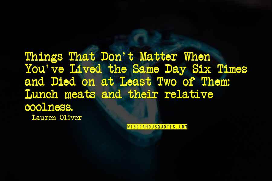 Quitting Smoking Cigarettes Quotes By Lauren Oliver: Things That Don't Matter When You've Lived the