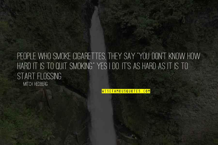 """Quitting Smoking Cigarettes Quotes By Mitch Hedberg: People who smoke cigarettes, they say """"You don't"""