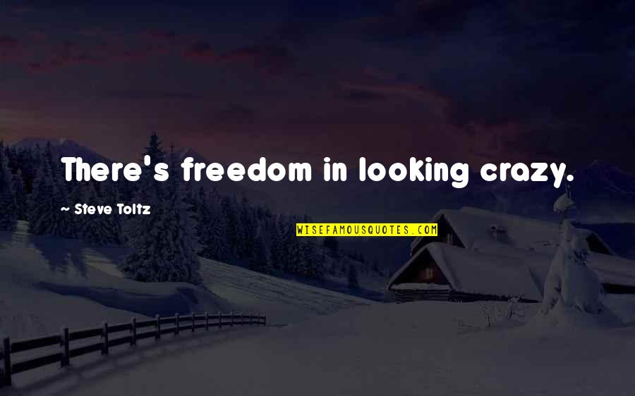 Quitting Smoking Cigarettes Quotes By Steve Toltz: There's freedom in looking crazy.