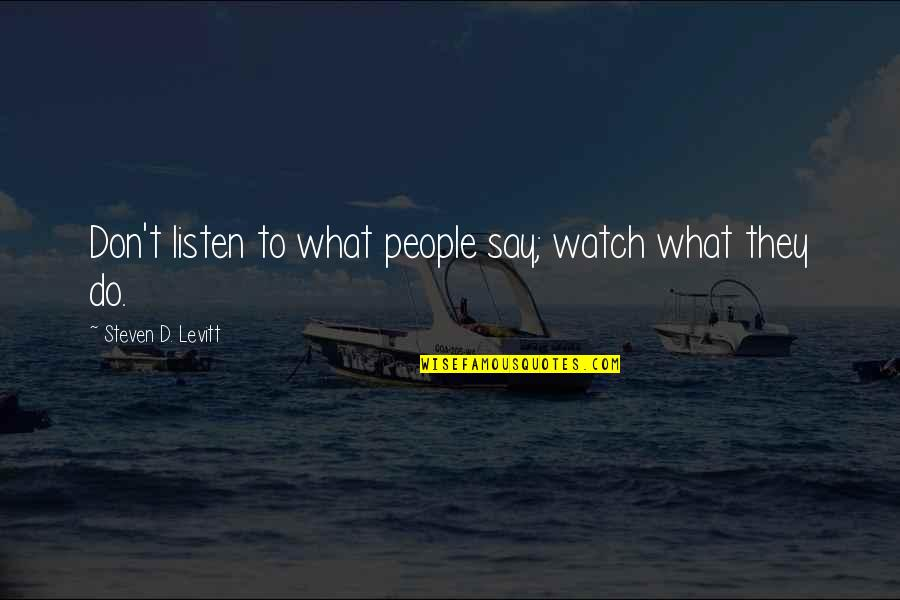 Quitting Smoking Cigarettes Quotes By Steven D. Levitt: Don't listen to what people say; watch what
