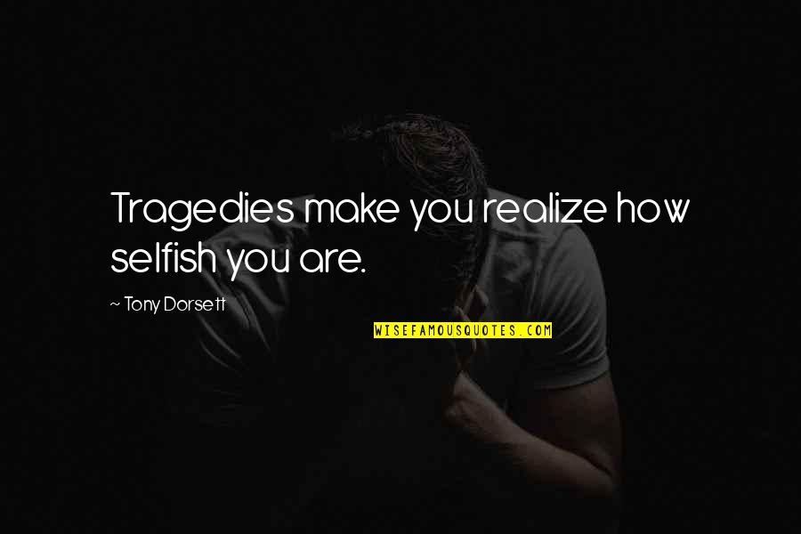 Quitting Smoking Cigarettes Quotes By Tony Dorsett: Tragedies make you realize how selfish you are.