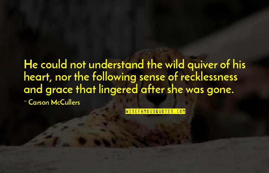 Quiver'd Quotes By Carson McCullers: He could not understand the wild quiver of