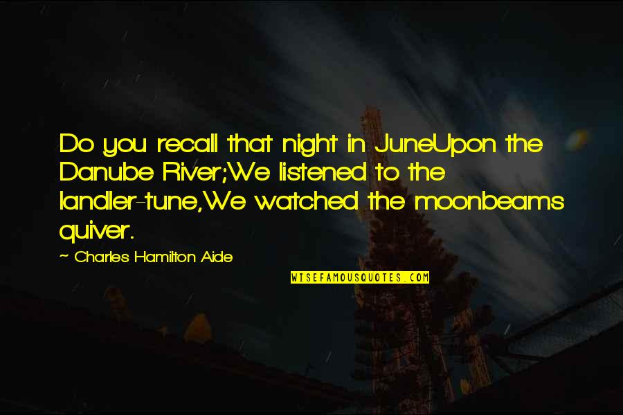 Quiver'd Quotes By Charles Hamilton Aide: Do you recall that night in JuneUpon the
