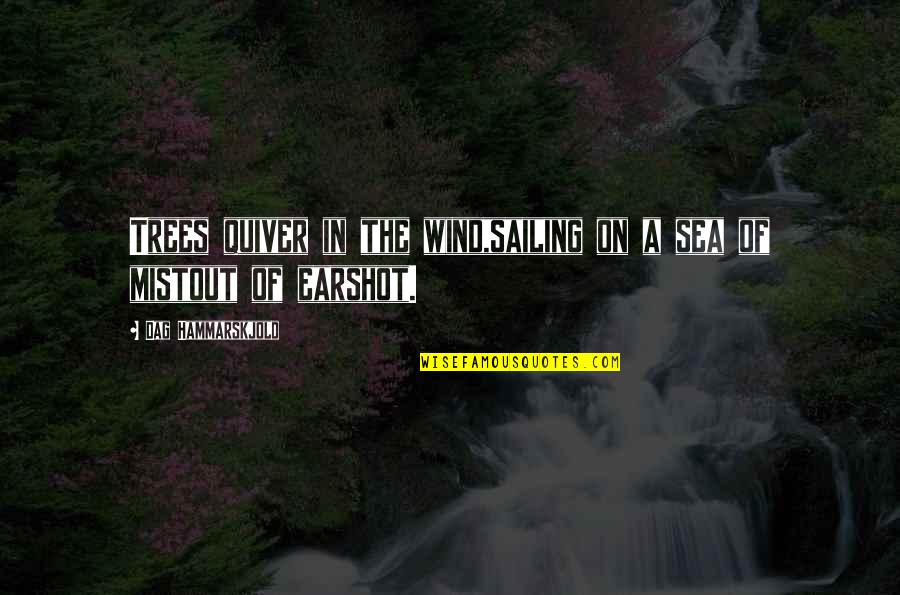 Quiver'd Quotes By Dag Hammarskjold: Trees quiver in the wind,sailing on a sea