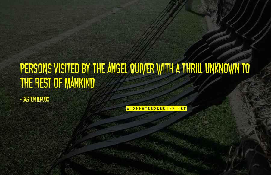 Quiver'd Quotes By Gaston Leroux: Persons visited by the angel quiver with a