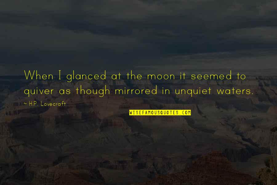 Quiver'd Quotes By H.P. Lovecraft: When I glanced at the moon it seemed