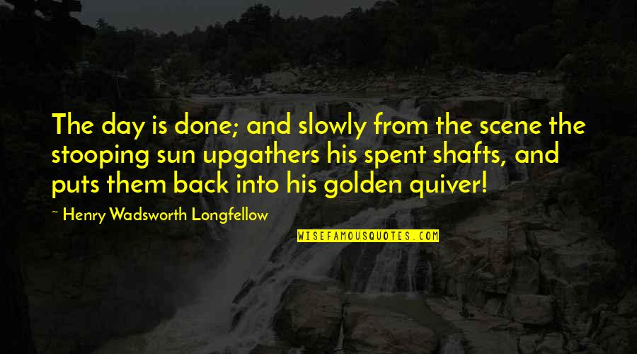 Quiver'd Quotes By Henry Wadsworth Longfellow: The day is done; and slowly from the