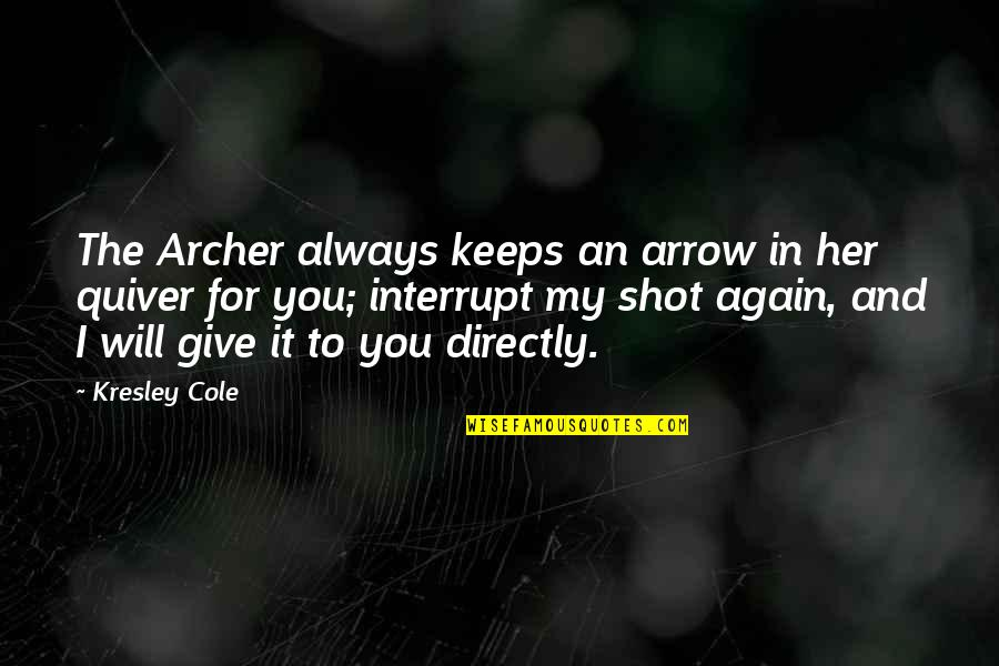 Quiver'd Quotes By Kresley Cole: The Archer always keeps an arrow in her